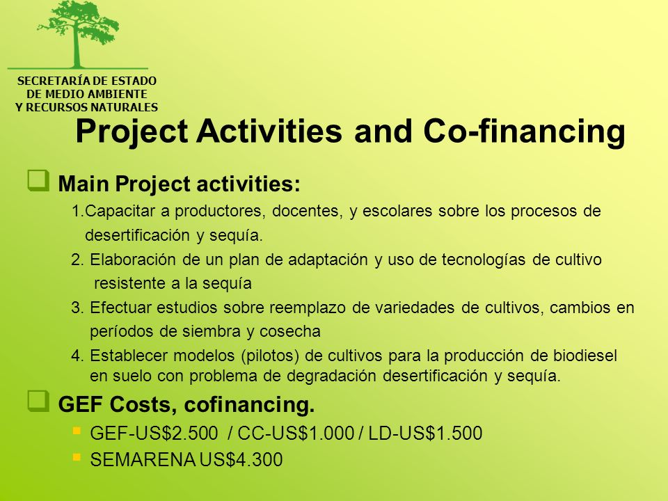 Project Activities and Co-financing Main Project activities: 1.Capacitar a productores, docentes, y escolares sobre los procesos de desertificación y