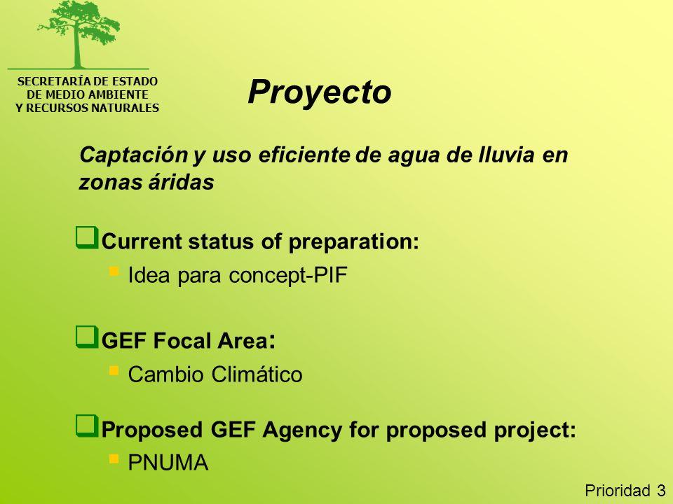 SECRETARÍA DE ESTADO DE MEDIO AMBIENTE Y RECURSOS NATURALES Captación y uso eficiente de agua de lluvia en zonas áridas Current status of preparation: