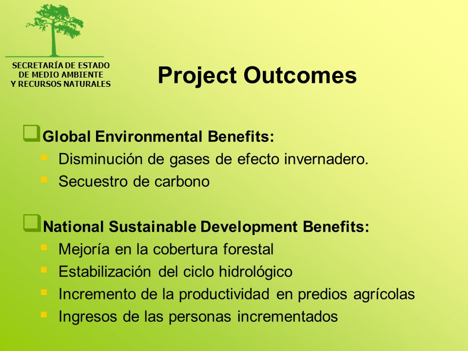 SECRETARÍA DE ESTADO DE MEDIO AMBIENTE Y RECURSOS NATURALES Project Outcomes Global Environmental Benefits: Disminución de gases de efecto invernadero