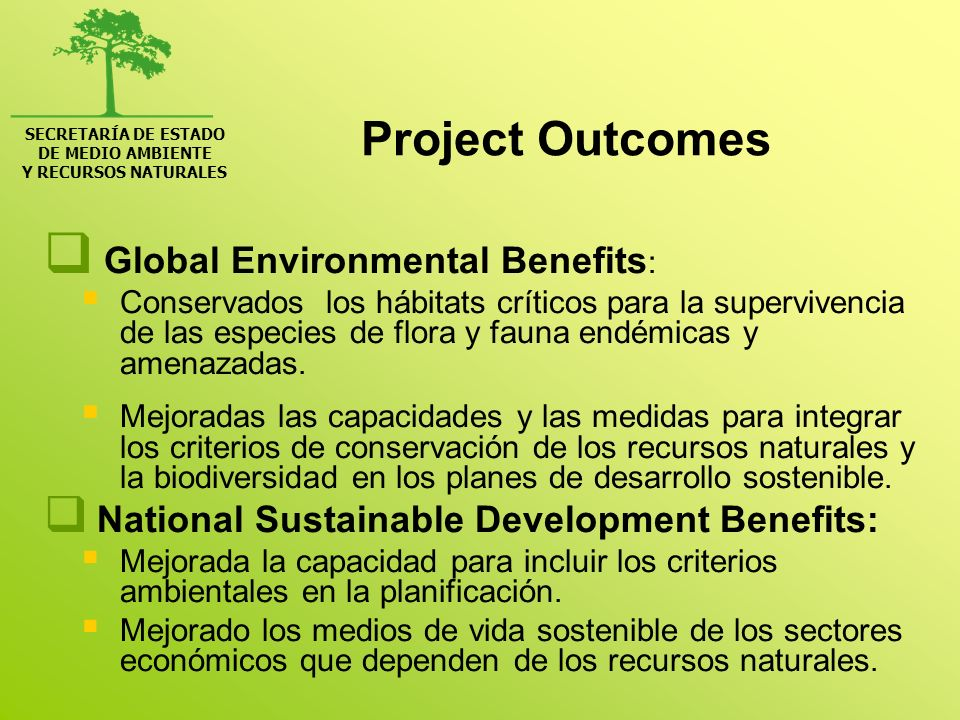 SECRETARÍA DE ESTADO DE MEDIO AMBIENTE Y RECURSOS NATURALES Project Outcomes Global Environmental Benefits : Conservados los hábitats críticos para la