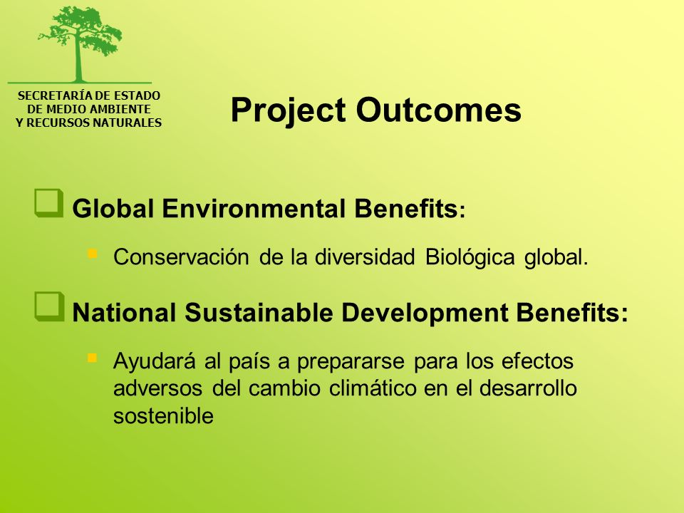 SECRETARÍA DE ESTADO DE MEDIO AMBIENTE Y RECURSOS NATURALES Project Outcomes Global Environmental Benefits : Conservación de la diversidad Biológica g