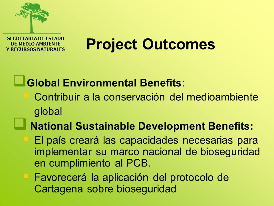 SECRETARÍA DE ESTADO DE MEDIO AMBIENTE Y RECURSOS NATURALES Project Outcomes Global Environmental Benefits: Contribuir a la conservación del medioambi