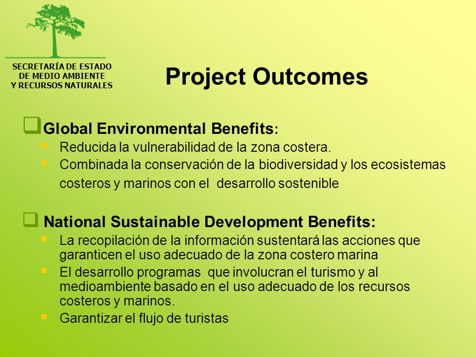 SECRETARÍA DE ESTADO DE MEDIO AMBIENTE Y RECURSOS NATURALES Project Outcomes Global Environmental Benefits : Reducida la vulnerabilidad de la zona cos