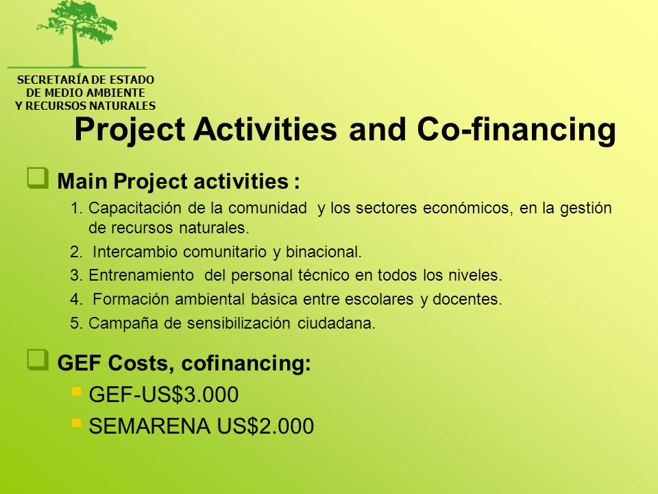 Project Activities and Co-financing Main Project activities : 1. Capacitación de la comunidad y los sectores económicos, en la gestión de recursos nat