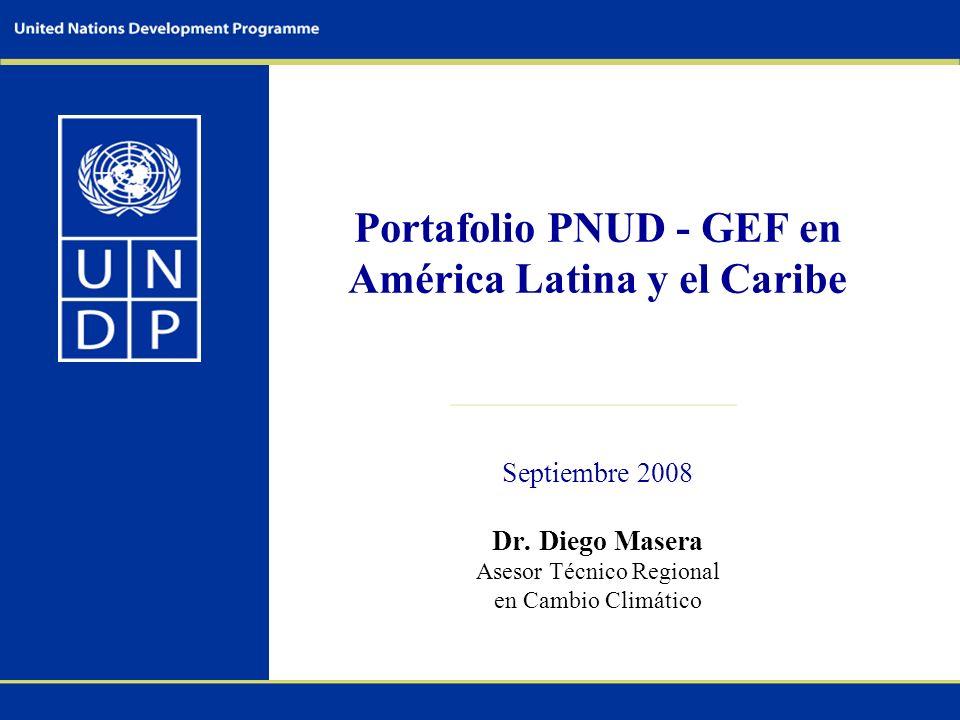 Portafolio PNUD - GEF en América Latina y el Caribe Septiembre 2008 Dr.