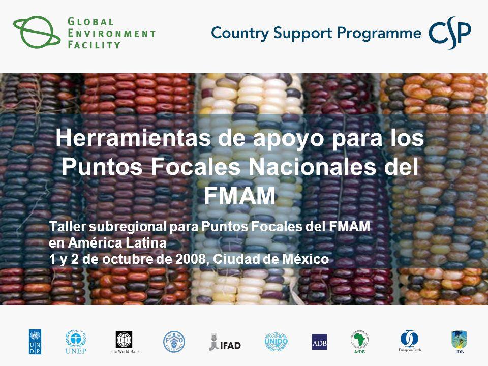 Herramientas de apoyo para los Puntos Focales Nacionales del FMAM Taller subregional para Puntos Focales del FMAM en América Latina 1 y 2 de octubre de 2008, Ciudad de México