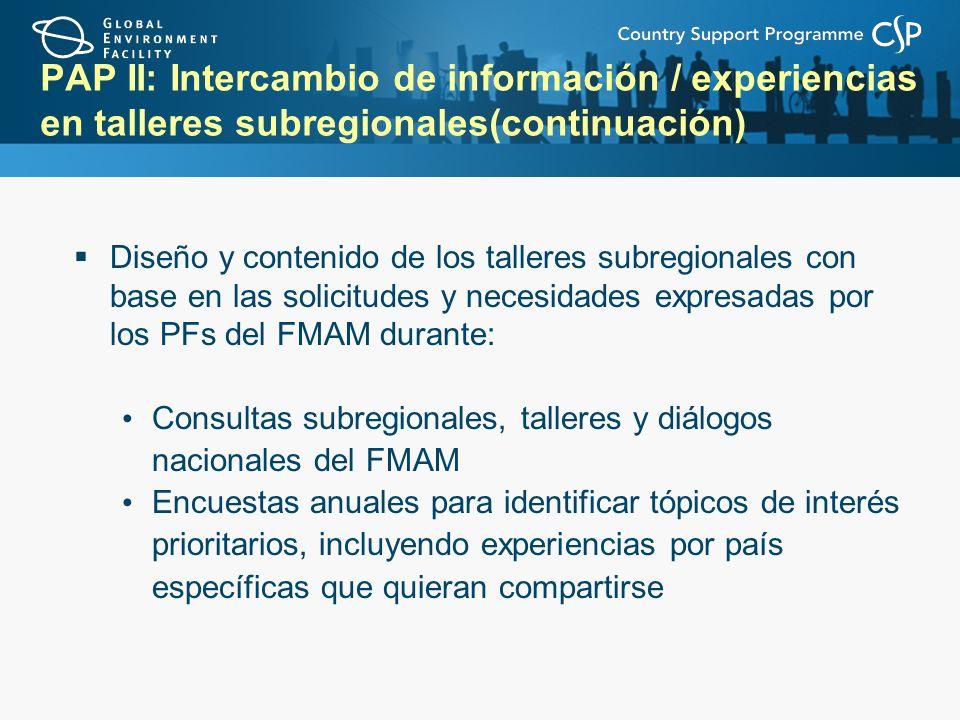 PAP II: Intercambio de información / experiencias en talleres subregionales(continuación) Diseño y contenido de los talleres subregionales con base en