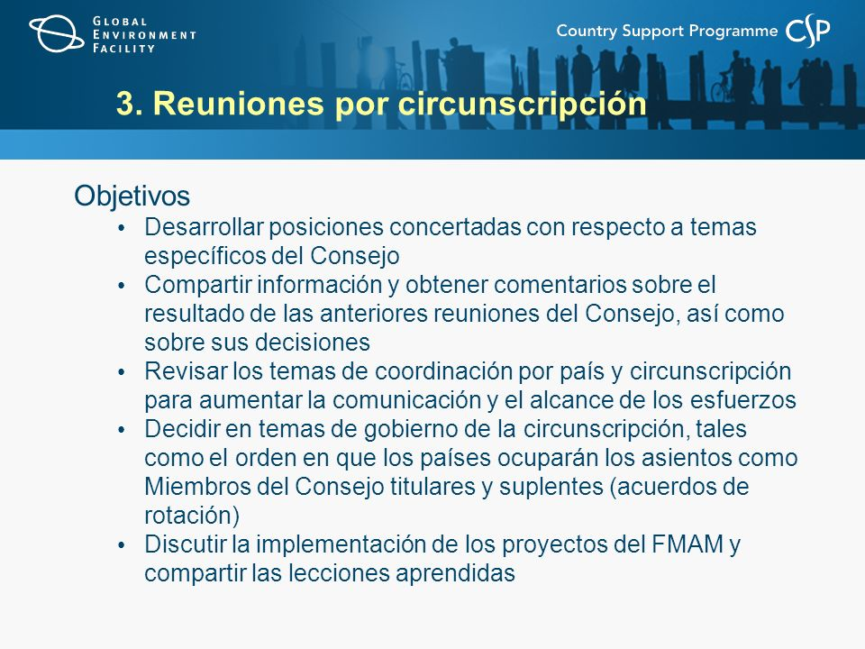 3. Reuniones por circunscripción Objetivos Desarrollar posiciones concertadas con respecto a temas específicos del Consejo Compartir información y obt