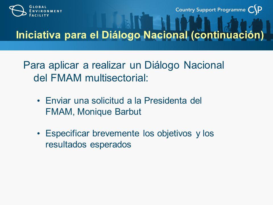 Iniciativa para el Diálogo Nacional (continuación) Para aplicar a realizar un Diálogo Nacional del FMAM multisectorial: Enviar una solicitud a la Pres