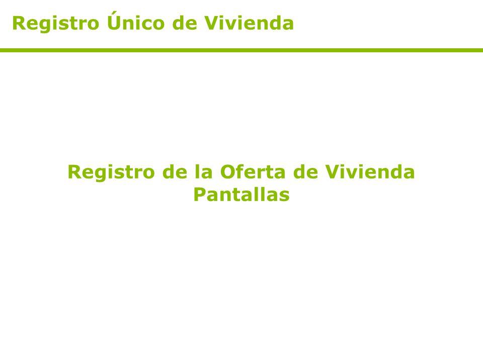 Registro de la Oferta de Vivienda Pantallas Registro Único de Vivienda