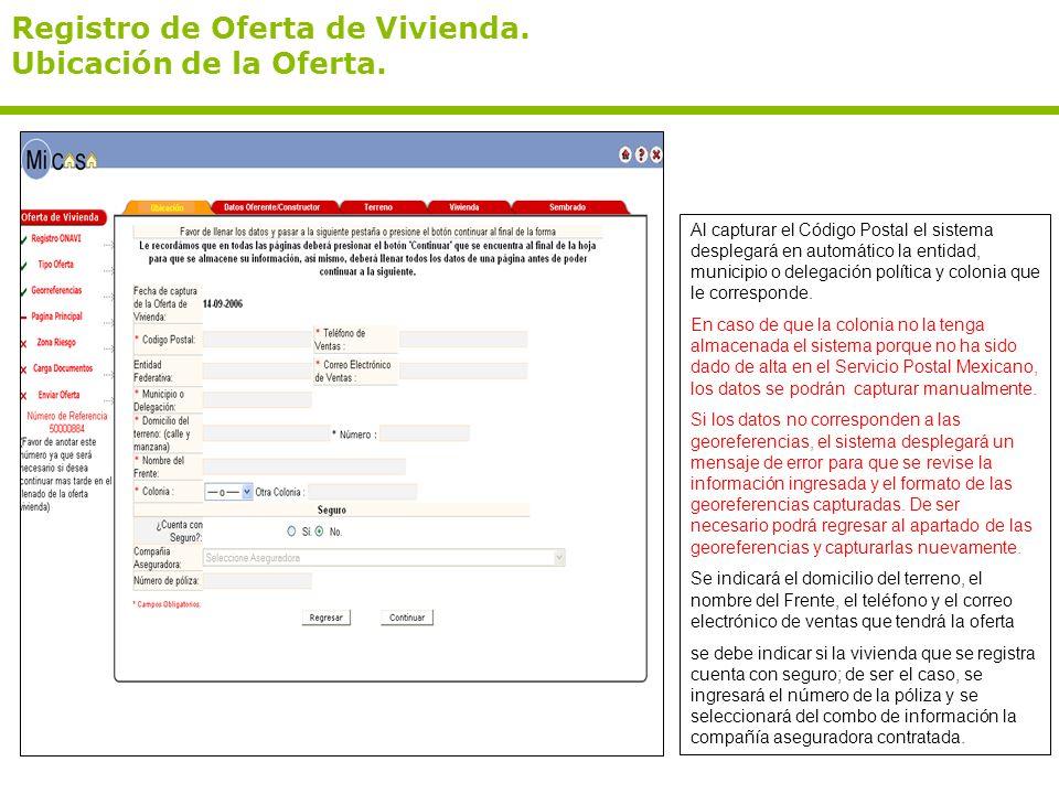 Registro de Oferta de Vivienda. Ubicación de la Oferta. Al capturar el Código Postal el sistema desplegará en automático la entidad, municipio o deleg