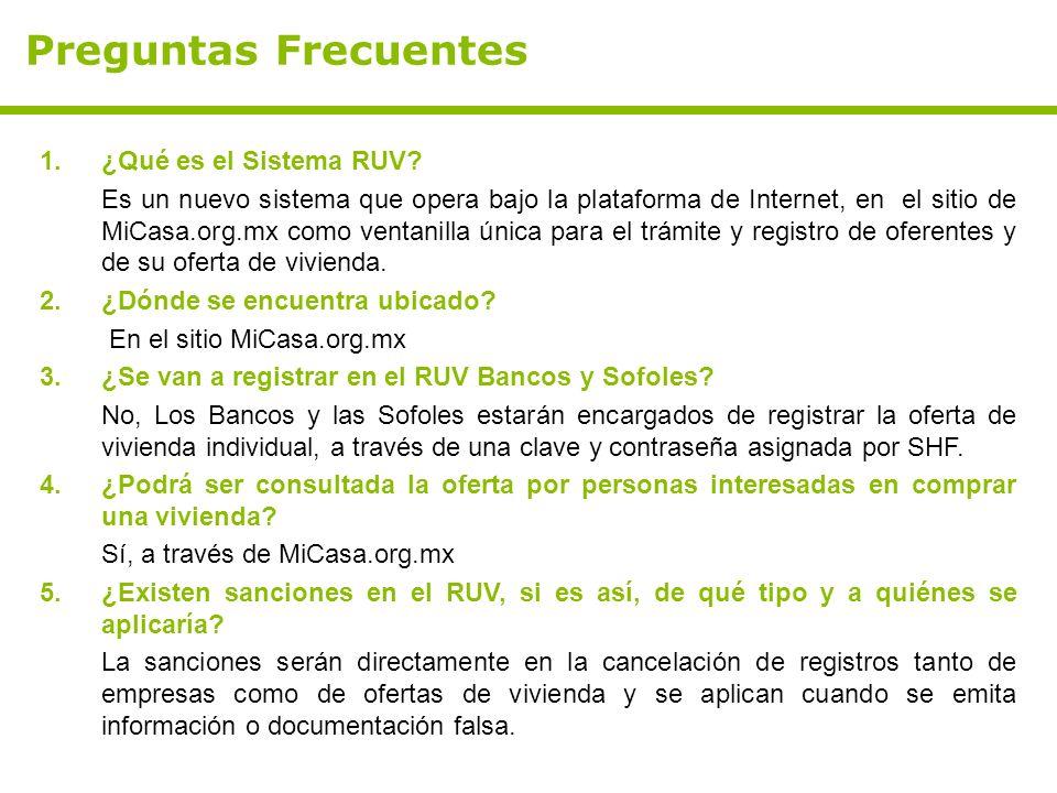 Preguntas Frecuentes 1.¿Qué es el Sistema RUV? Es un nuevo sistema que opera bajo la plataforma de Internet, en el sitio de MiCasa.org.mx como ventani