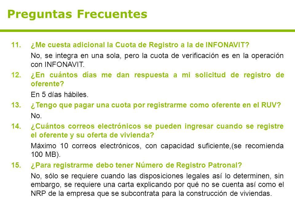 Preguntas Frecuentes 11.¿Me cuesta adicional la Cuota de Registro a la de INFONAVIT? No, se integra en una sola, pero la cuota de verificación es en l