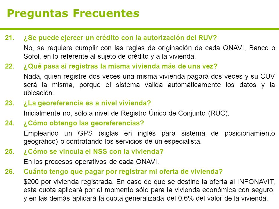 Preguntas Frecuentes 21.¿Se puede ejercer un crédito con la autorización del RUV? No, se requiere cumplir con las reglas de originación de cada ONAVI,