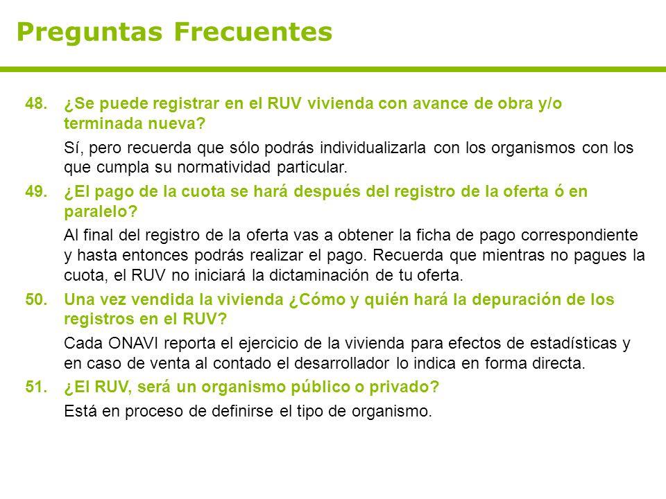 Preguntas Frecuentes 48.¿Se puede registrar en el RUV vivienda con avance de obra y/o terminada nueva.