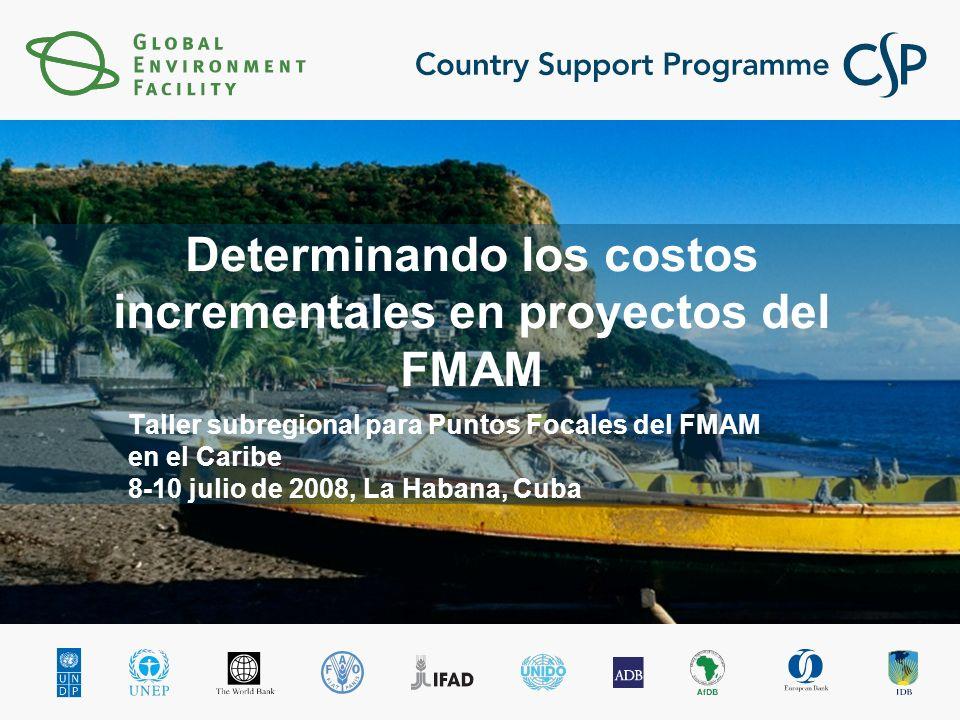 Determinando los costos incrementales en proyectos del FMAM Taller subregional para Puntos Focales del FMAM en el Caribe 8-10 julio de 2008, La Habana, Cuba