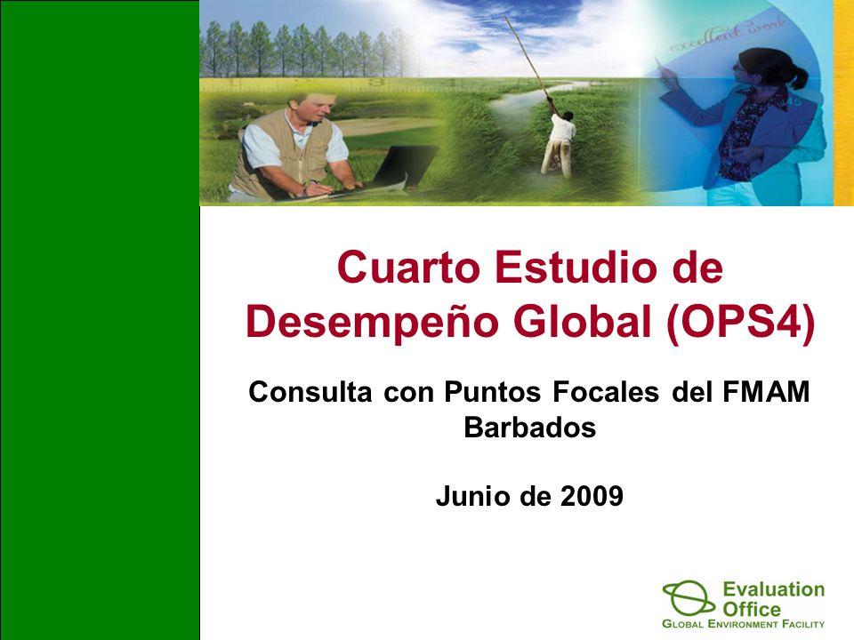 Cuarto Estudio de Desempeño Global (OPS4) Consulta con Puntos Focales del FMAM Barbados Junio de 2009