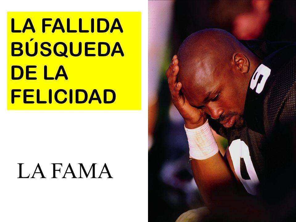 LA FALLIDA BÚSQUEDA DE LA FELICIDAD LA FAMA