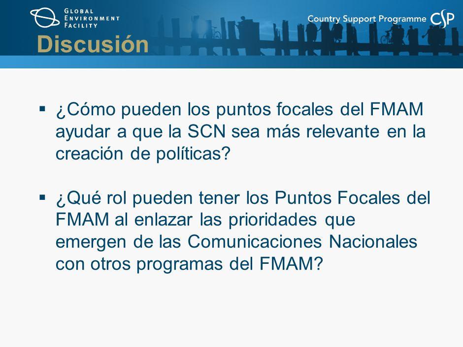Discusión ¿Cómo pueden los puntos focales del FMAM ayudar a que la SCN sea más relevante en la creación de políticas.