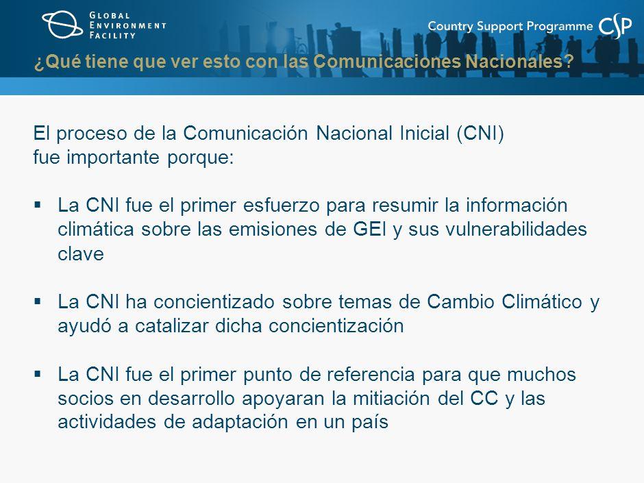 El proceso de la Comunicación Nacional Inicial (CNI) fue importante porque: La CNI fue el primer esfuerzo para resumir la información climática sobre las emisiones de GEI y sus vulnerabilidades clave La CNI ha concientizado sobre temas de Cambio Climático y ayudó a catalizar dicha concientización La CNI fue el primer punto de referencia para que muchos socios en desarrollo apoyaran la mitiación del CC y las actividades de adaptación en un país ¿Qué tiene que ver esto con las Comunicaciones Nacionales