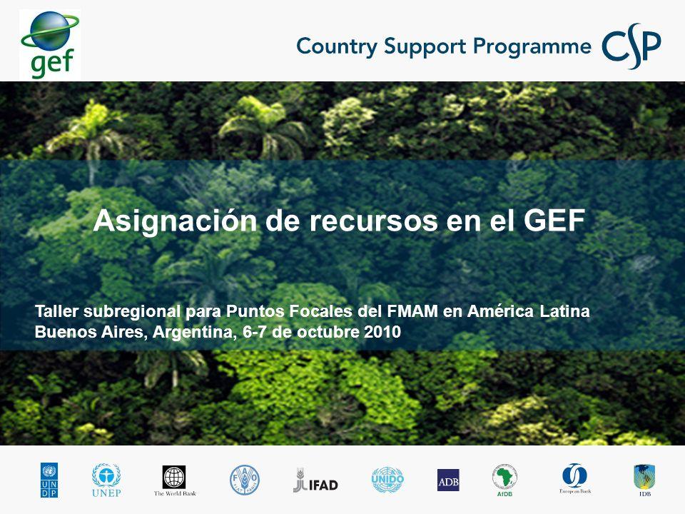 Taller subregional para Puntos Focales del FMAM en América Latina Buenos Aires, Argentina, 6-7 de octubre 2010 Asignación de recursos en el GEF