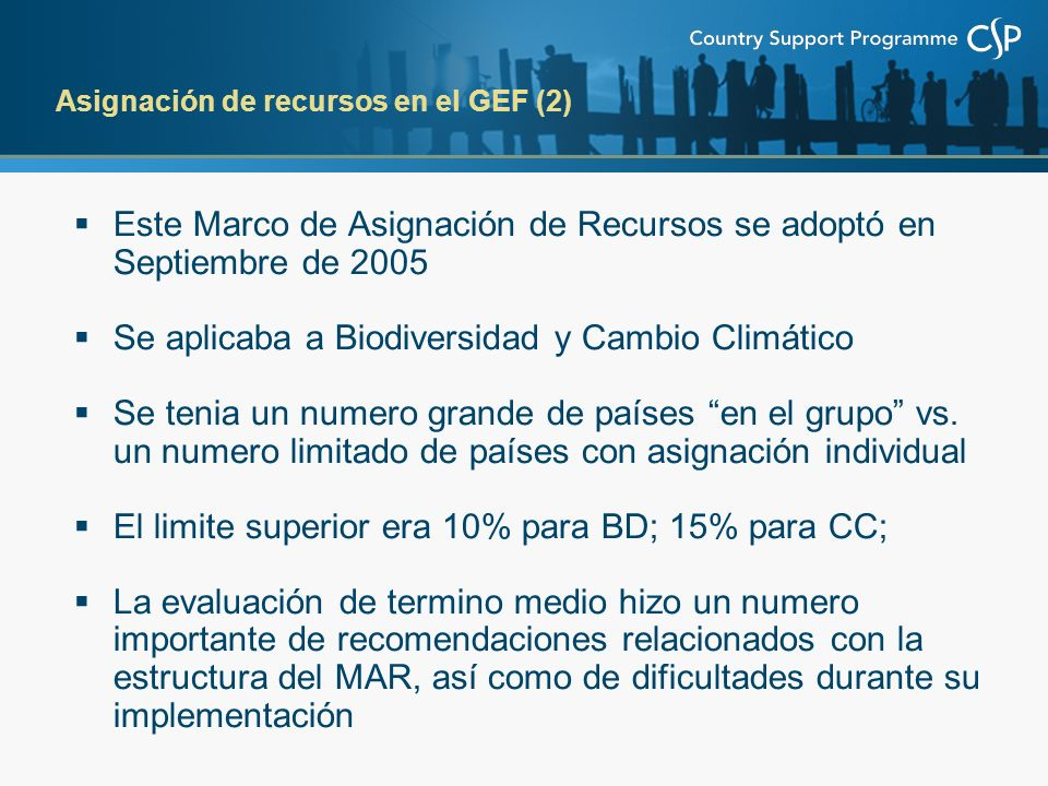 Este Marco de Asignación de Recursos se adoptó en Septiembre de 2005 Se aplicaba a Biodiversidad y Cambio Climático Se tenia un numero grande de países en el grupo vs.