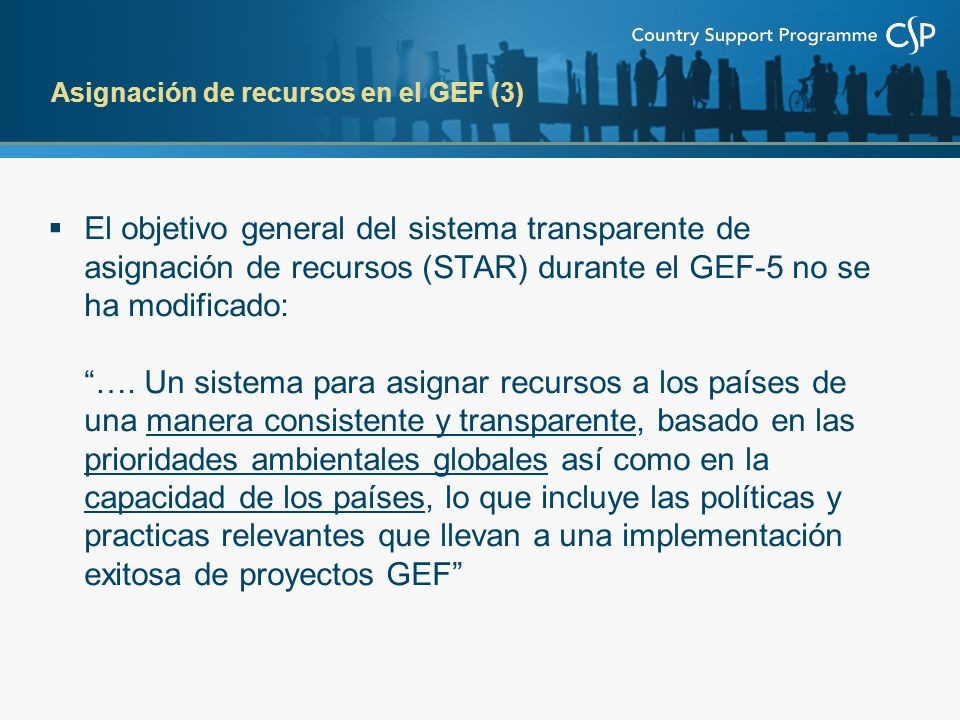 El objetivo general del sistema transparente de asignación de recursos (STAR) durante el GEF-5 no se ha modificado: …. Un sistema para asignar recurso