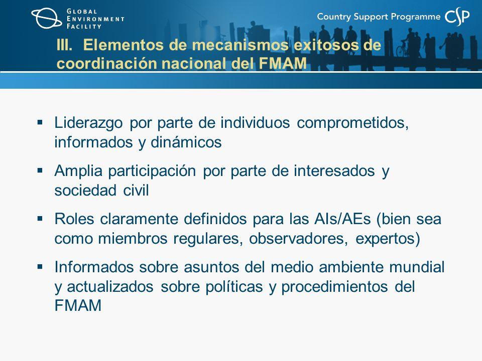 III. Elementos de mecanismos exitosos de coordinación nacional del FMAM Liderazgo por parte de individuos comprometidos, informados y dinámicos Amplia