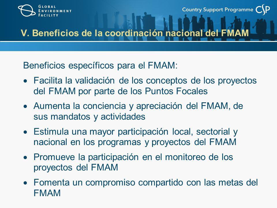 V. Beneficios de la coordinación nacional del FMAM Beneficios específicos para el FMAM: Facilita la validación de los conceptos de los proyectos del F