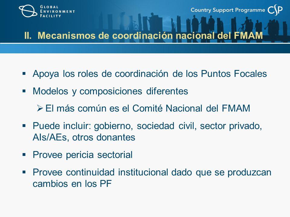 II. Mecanismos de coordinación nacional del FMAM Apoya los roles de coordinación de los Puntos Focales Modelos y composiciones diferentes El más común