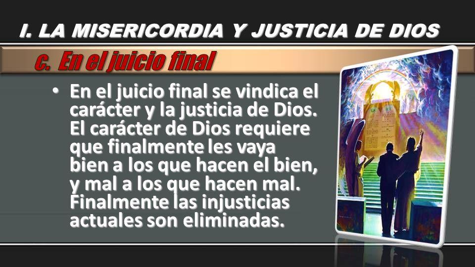 En el juicio final se vindica el carácter y la justicia de Dios. El carácter de Dios requiere que finalmente les vaya bien a los que hacen el bien, y