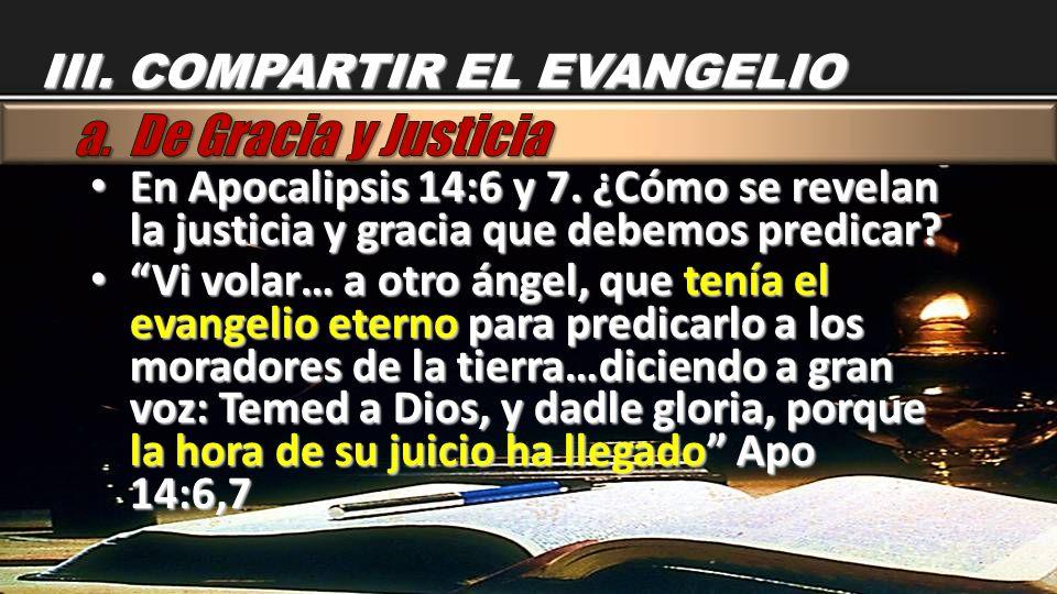 En Apocalipsis 14:6 y 7. ¿Cómo se revelan la justicia y gracia que debemos predicar? En Apocalipsis 14:6 y 7. ¿Cómo se revelan la justicia y gracia qu