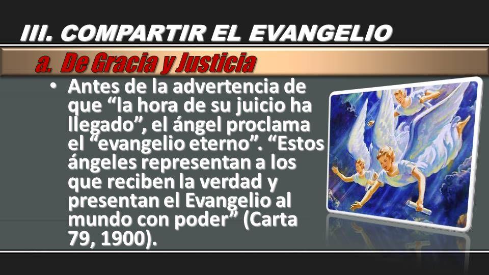 Antes de la advertencia de que la hora de su juicio ha llegado, el ángel proclama el evangelio eterno. Estos ángeles representan a los que reciben la