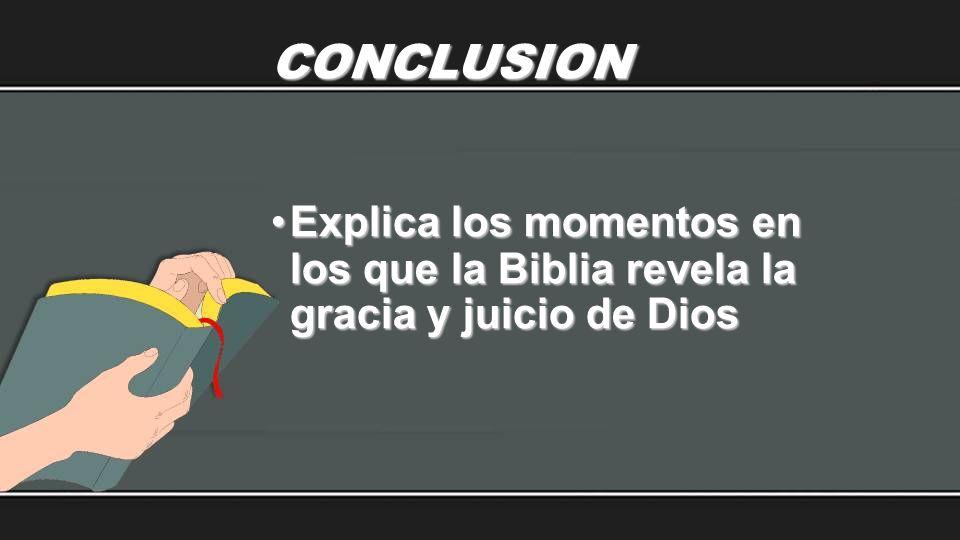 CONCLUSION Explica los momentos en los que la Biblia revela la gracia y juicio de DiosExplica los momentos en los que la Biblia revela la gracia y jui