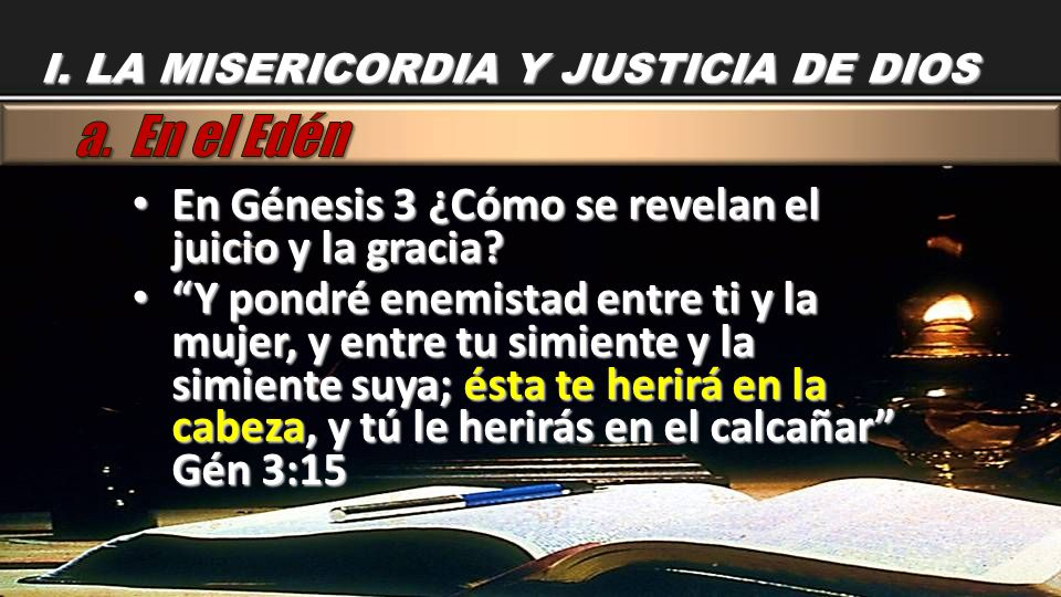 En Génesis 3 ¿Cómo se revelan el juicio y la gracia? En Génesis 3 ¿Cómo se revelan el juicio y la gracia? Y pondré enemistad entre ti y la mujer, y en