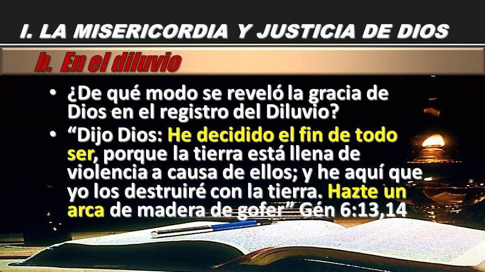 ¿De qué modo se reveló la gracia de Dios en el registro del Diluvio? ¿De qué modo se reveló la gracia de Dios en el registro del Diluvio? Dijo Dios: H