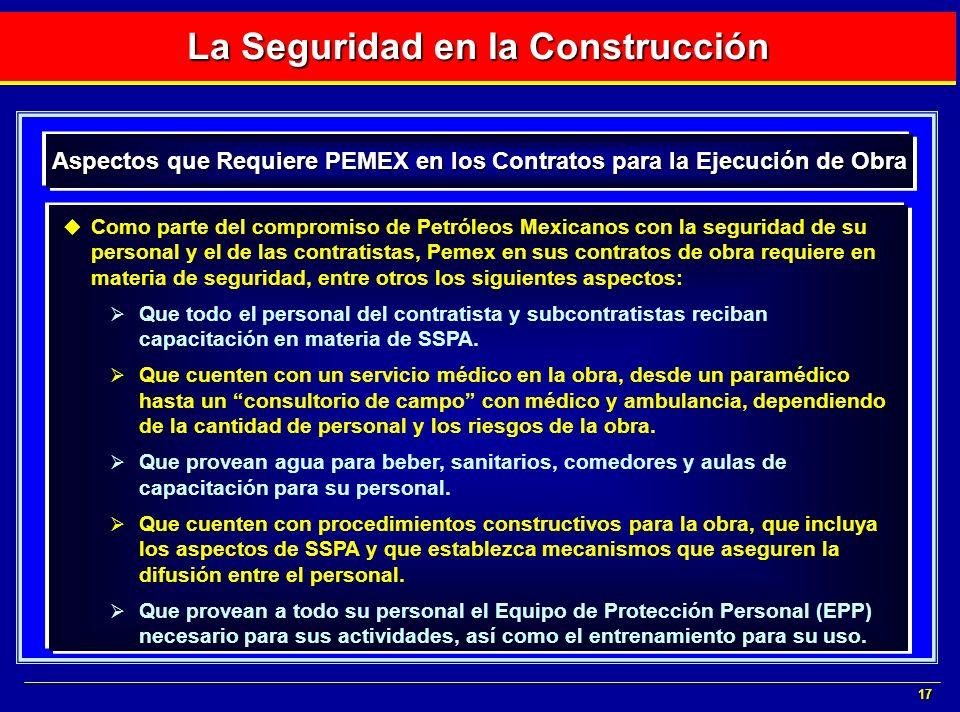 17 Como parte del compromiso de Petróleos Mexicanos con la seguridad de su personal y el de las contratistas, Pemex en sus contratos de obra requiere