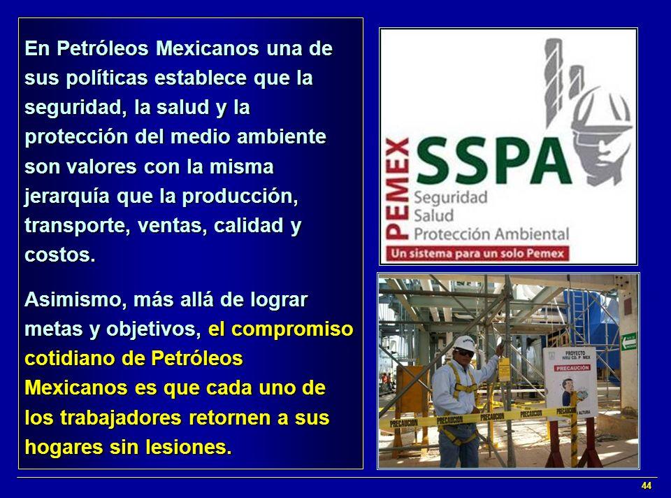 44 En Petróleos Mexicanos una de sus políticas establece que la seguridad, la salud y la protección del medio ambiente son valores con la misma jerarq