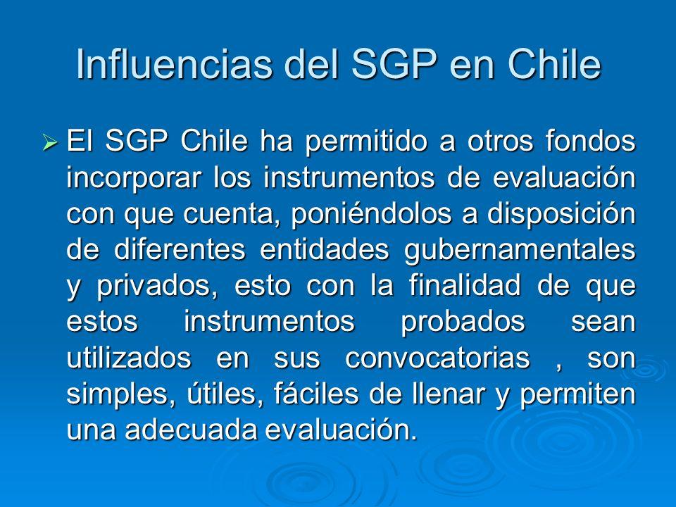 Influencias del SGP en Chile El SGP Chile ha permitido a otros fondos incorporar los instrumentos de evaluación con que cuenta, poniéndolos a disposic
