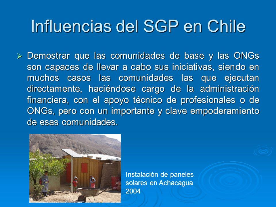 Influencias del SGP en Chile Demostrar que las comunidades de base y las ONGs son capaces de llevar a cabo sus iniciativas, siendo en muchos casos las