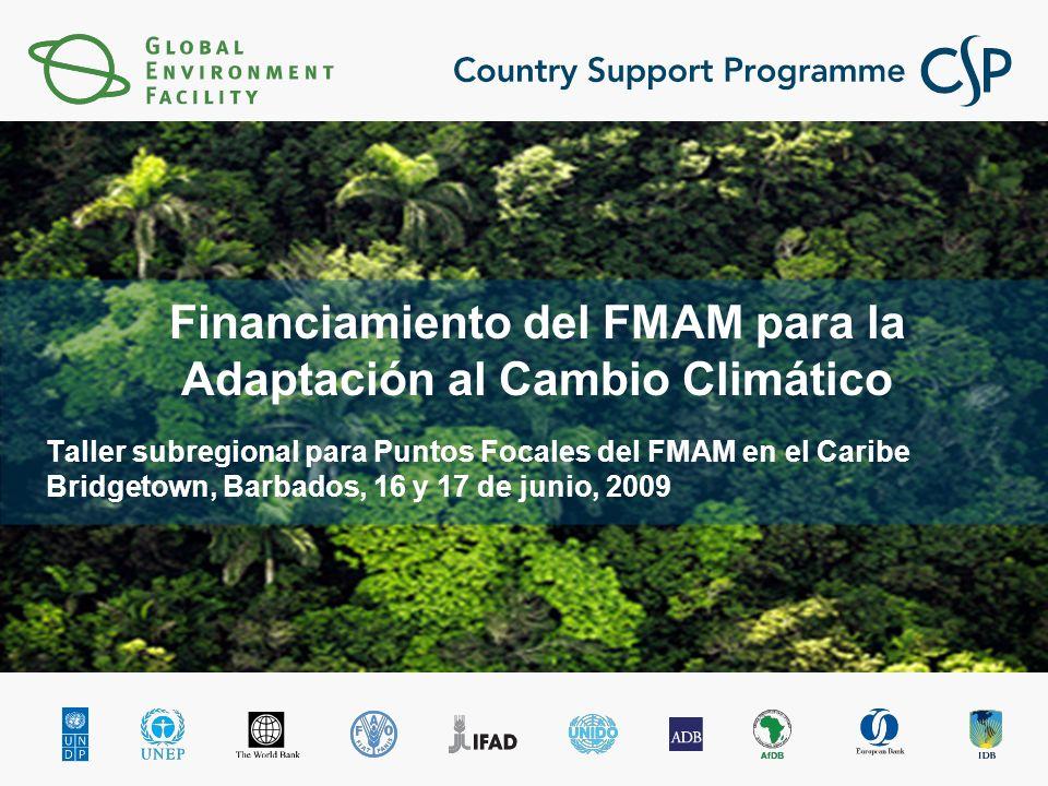 Taller subregional para Puntos Focales del FMAM en el Caribe Bridgetown, Barbados, 16 y 17 de junio, 2009 Financiamiento del FMAM para la Adaptación a