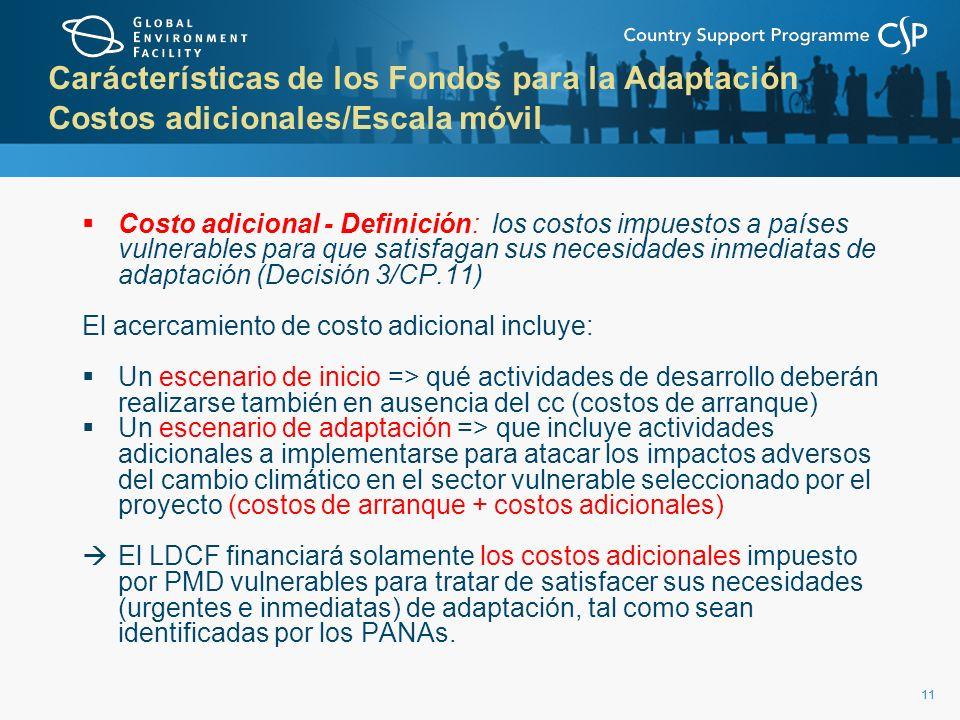 11 Carácterísticas de los Fondos para la Adaptación Costos adicionales/Escala móvil Costo adicional - Definición: los costos impuestos a países vulner