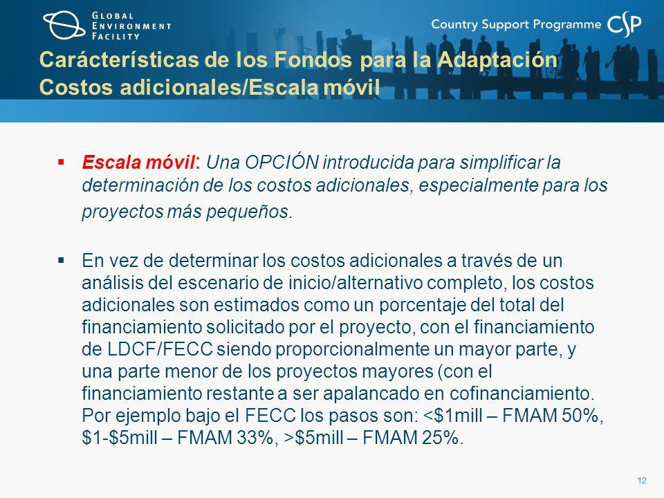 12 Carácterísticas de los Fondos para la Adaptación Costos adicionales/Escala móvil Escala móvil : Una OPCIÓN introducida para simplificar la determin