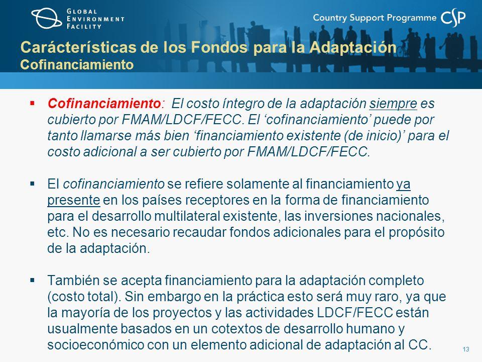 13 Carácterísticas de los Fondos para la Adaptación Cofinanciamiento Cofinanciamiento: El costo íntegro de la adaptación siempre es cubierto por FMAM/