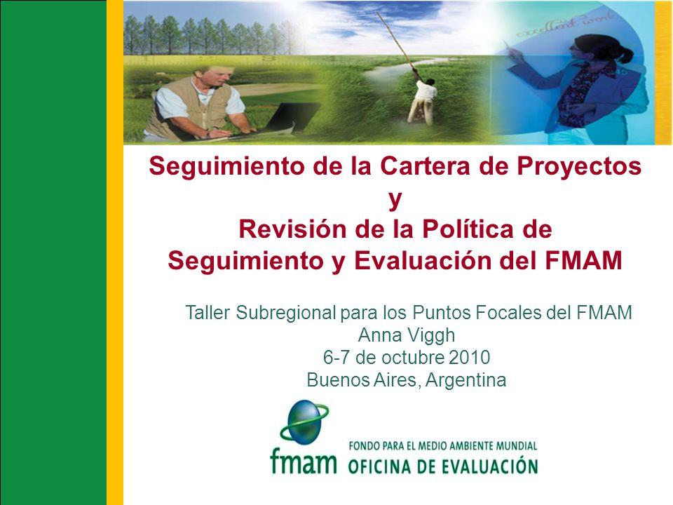 Seguimiento de la Cartera de Proyectos y Revisión de la Política de Seguimiento y Evaluación del FMAM Taller Subregional para los Puntos Focales del F