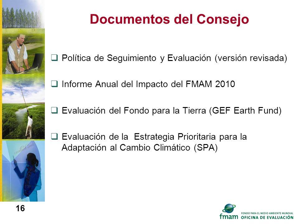 16 Documentos del Consejo Política de Seguimiento y Evaluación (versión revisada) Informe Anual del Impacto del FMAM 2010 Evaluación del Fondo para la