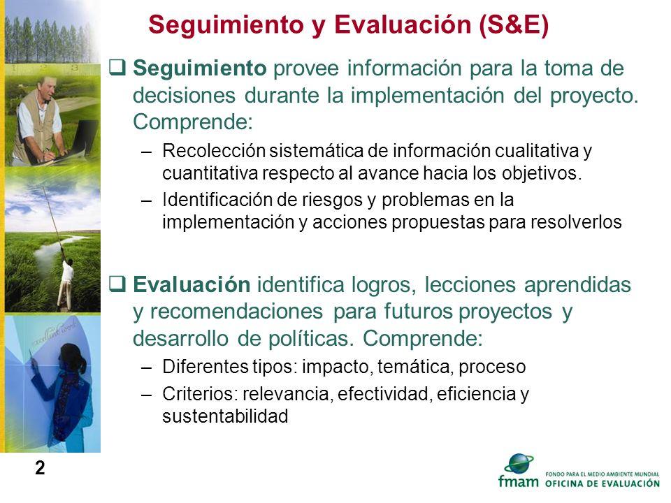 2 Seguimiento y Evaluación (S&E) Seguimiento provee información para la toma de decisiones durante la implementación del proyecto. Comprende: –Recolec