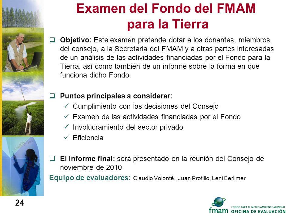 Examen del Fondo del FMAM para la Tierra Objetivo: Este examen pretende dotar a los donantes, miembros del consejo, a la Secretaria del FMAM y a otras