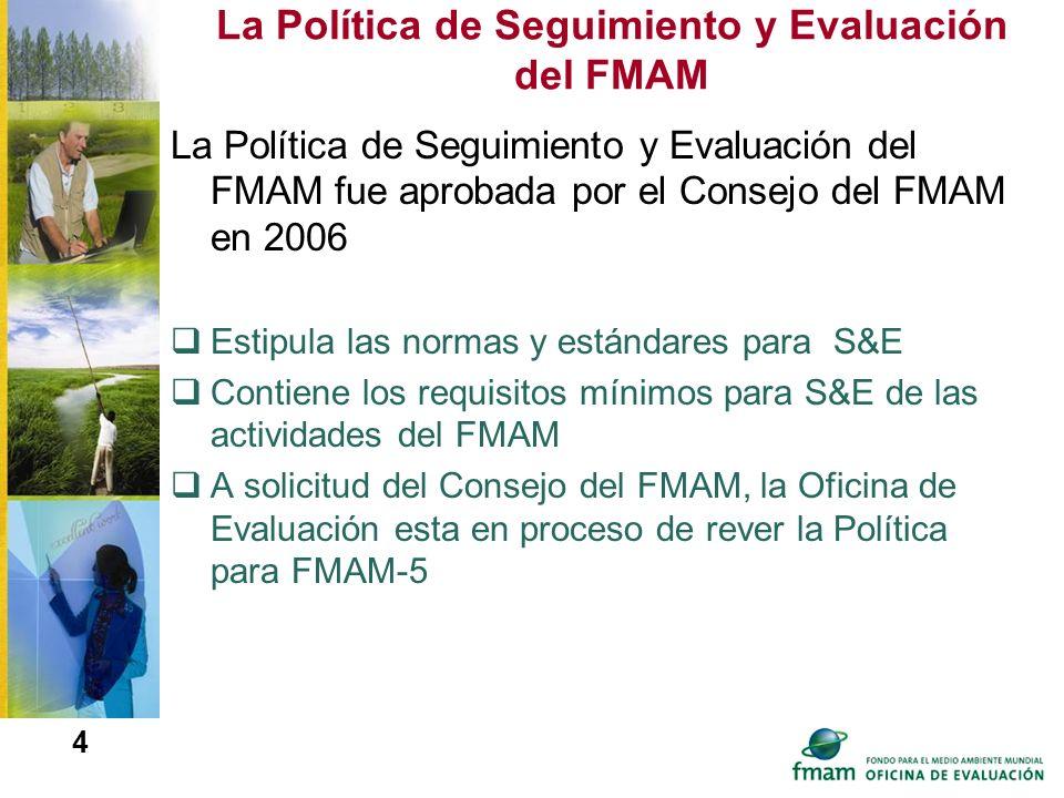 4 La Política de Seguimiento y Evaluación del FMAM La Política de Seguimiento y Evaluación del FMAM fue aprobada por el Consejo del FMAM en 2006 Estip