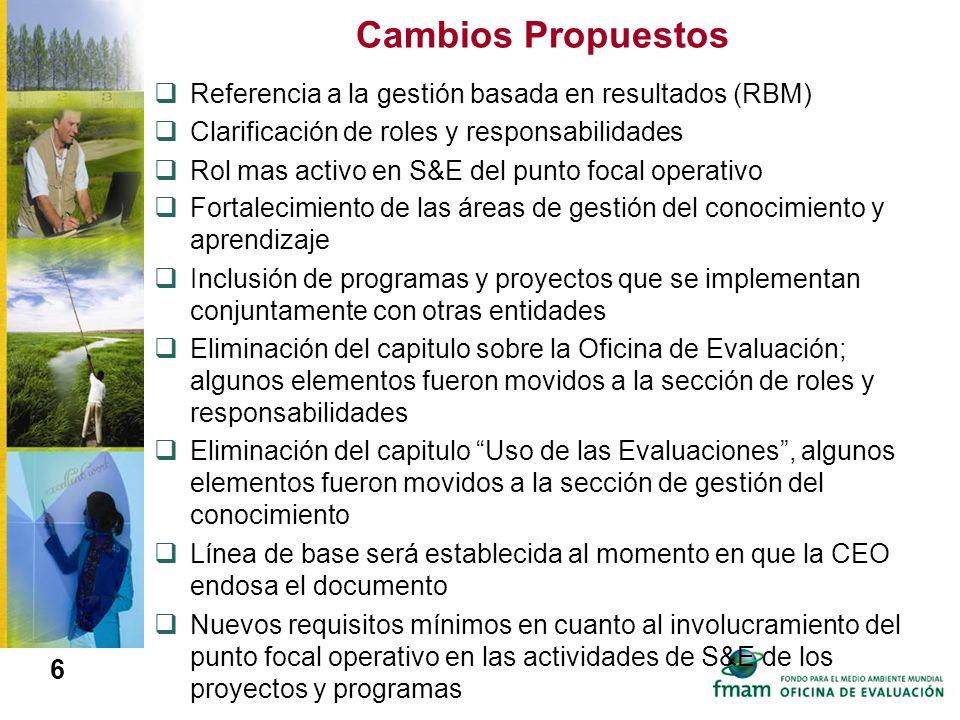 6 Cambios Propuestos Referencia a la gestión basada en resultados (RBM) Clarificación de roles y responsabilidades Rol mas activo en S&E del punto foc
